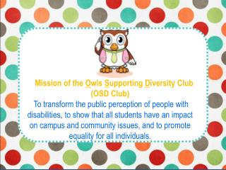 M  Mission of the  O wls  S upporting  D iversity Club (OSD Club)