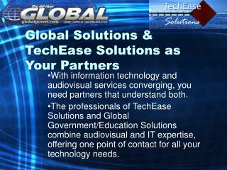 Global Solutions  TechEase Solutions as Your Partners