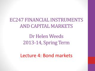 EC247  FINANCIAL  INSTRUMENTS AND CAPITAL  MARKETS Dr Helen Weeds 2013-14, Spring  Term