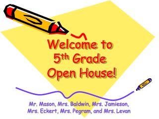 Welcome to  5 th  Grade  Open House!