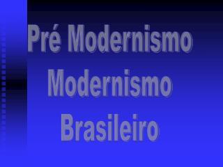 Pr  Modernismo Modernismo Brasileiro