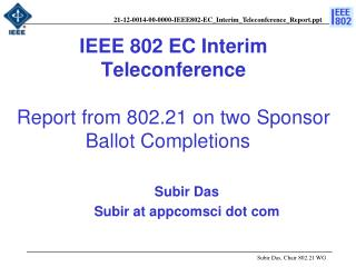 IEEE 802 EC Interim Teleconference  Report from 802.21 on two Sponsor Ballot Completions