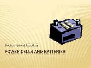 Power Cells and Batteries