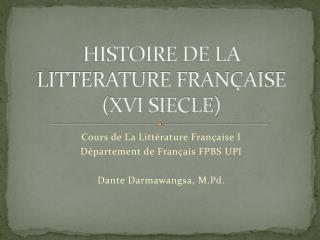 HISTOIRE DE LA LITTERATURE FRAN ÇAISE (XVI SIECLE)