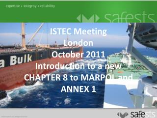 ISTEC Meeting London   October 2011 Introduction to a new CHAPTER 8 to MARPOL and ANNEX 1