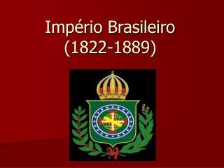 Imp rio Brasileiro   1822-1889