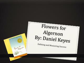 Flowers for Algernon By: Daniel Keyes