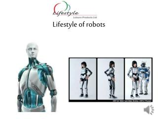 Lifestyle of robots