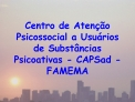 Centro de Aten  o Psicossocial a Usu rios de Subst ncias Psicoativas - CAPSad - FAMEMA
