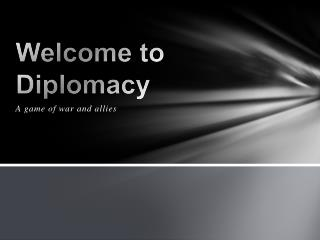 Welcome to Diplomacy
