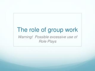 The role of group work