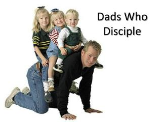 Dads Who Disciple
