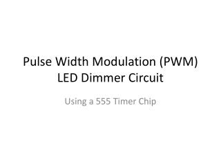 Pulse Width Modulation (PWM) LED Dimmer Circuit