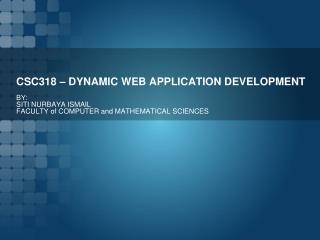 CSC318 – DYNAMIC WEB APPLICATION DEVELOPMENT
