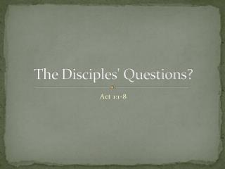 The Disciples' Questions?