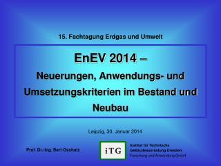 EnEV 2014 –  Neuerungen, Anwendungs- und Umsetzungskriterien im Bestand und Neubau