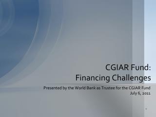 CGIAR Fund:  Financing Challenges