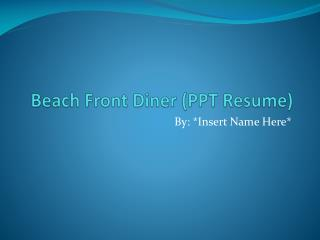 Beach Front Diner (PPT Resume)
