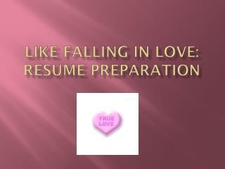Like falling in love: RESUME PREPARATION