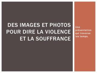 Des images et photos pour dire la violence et la souffrance