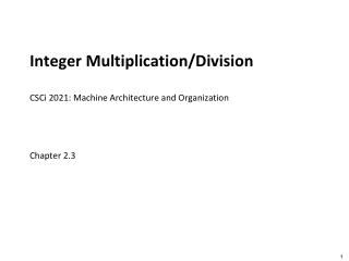 Integer Multiplication/Division CSCi  2021 : Machine  Architecture and Organization