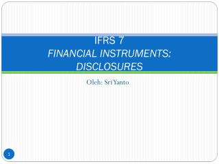 IFRS 7 FINANCIAL INSTRUMENTS :  DISCLOSURES