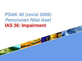 PSAK 48 ( revisi  2009) Penurunan Nilai Aset IAS 36 : Impairment
