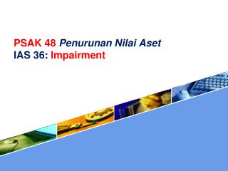 PSAK 48  Penurunan Nilai Aset IAS 36 :  Impairment