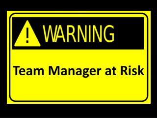 Team Manager at Risk
