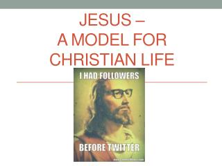 Jesus –  a model for  christian  life