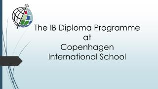 The IB Diploma Programme at  Copenhagen  International School