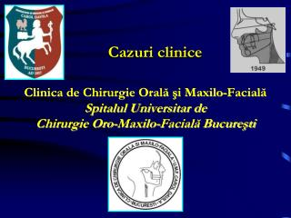 Clinica de Chirurgie Orala si Maxilo-Faciala Spitalul Universitar de Chirurgie Oro-Maxilo-Faciala Bucuresti