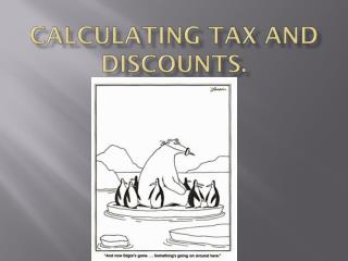 Calculating Tax and Discounts.