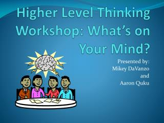 Higher Level Thinking Workshop: What's on Your Mind?