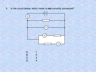 1. In the circuit below, which meter is  not  correctly connected?