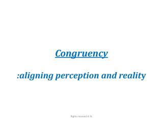 Congruency :aligning perception and realit y