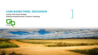 CASE-BASED PANEL DISCUSSION Led by Carl  Knud Schewe Infektionsmedizinisches  Centrum Hamburg