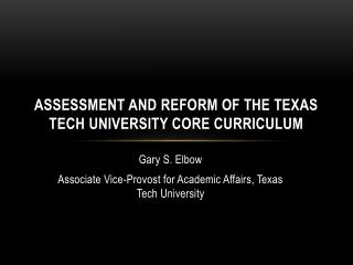 ASSESSMENT AND REFORM OF THE TEXAS TECH UNIVERSITY CORE CURRICULUM