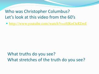 Who was Christopher Columbus? Let�s look at this video from the 60�s