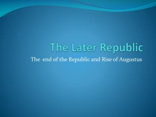 The Later Republic