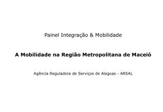 Painel Integra  o  Mobilidade  A Mobilidade na Regi o Metropolitana de Macei   Ag ncia Reguladora de Servi os de Alagoas