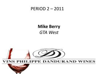 PERIOD 2 – 2011 Mike Berry GTA West