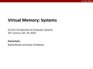 Virtual Memory: Systems 15- 213:  Introduction to Computer Systems	 16 th  Lecture, Oct. 19, 2010