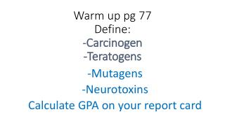 Warm up  pg  77 Define: - Carcinogen -Teratogens