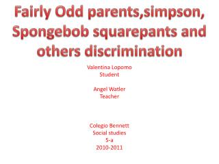 Fairly Odd parents,simpson , Spongebob squarepants  and  others discrimination