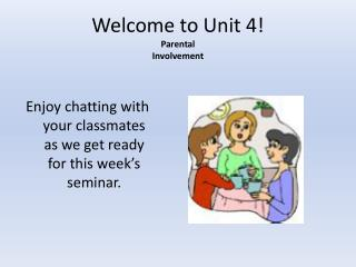Welcome to Unit 4! Parental  Involvement