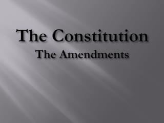 The Constitution The Amendments