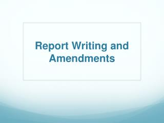 Report Writing and Amendments
