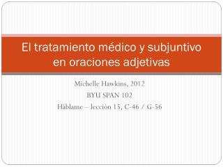 El tratamiento m édico  y  subjuntivo  en  oraciones adjetivas
