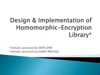 Design & Implementation of  Homomorphic -Encryption Library*